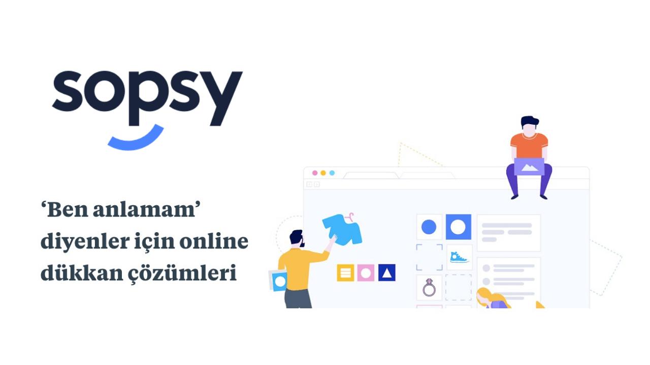 Bireylere ve küçük işletmelere e-ticaret platformu sunan Sopsy, Teknasyon'dan 2 milyon TL yatırım aldı